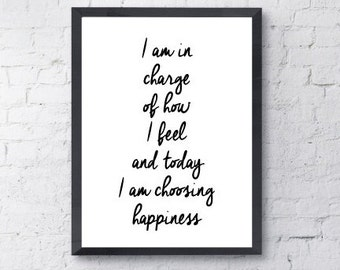 Poster Print. I am in charge of how I feel and today I am choosing happiness.  Art, Inspirational, Quote.  All Prints BUY 2 GET 1 FREE!