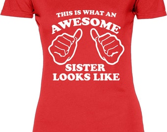 Funny This Is What An Awesome Sister Looks Like Women's Tshirt Womens T-shirt Tee Shirt Family Christmas Fun Best Sister T-shirt Tee Shirt