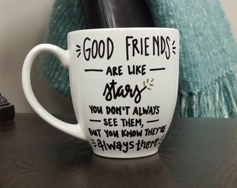 Good Friends Are Like Stars, You Don't Always See Them But You Know They're Always There Mug | Friend Mug