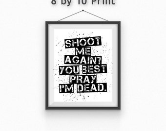 Daryl Dixon Quote Print//Walking Dead//Black & White//Shoot me again? You best pray I'm dead//8x10//5x7//Free gift wrapping