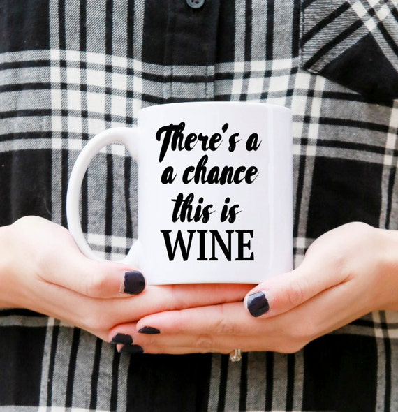 There's a chance this is WINE | Message Mugs | 11 oz.