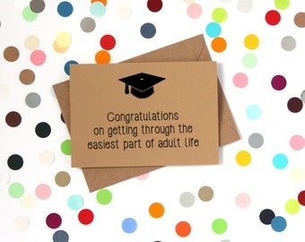 Funny Graduation Card - Congratulations on getting through the easiest part of adult life. Hand made
