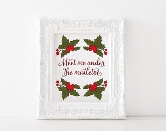 Meet me under the mistletoe printable - Christmas printable, christmas print, holiday printable, holiday print, mistletoe printable