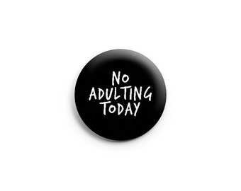"""Funny button or magnet - No Adulting Today - 1"""" pinback button, pin, badge, stocking stuffer"""