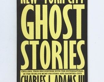 Ghost Stories, New York City, First Edition Book, Charles J Adams, Paperback, Supernatural Encounters, Scary Stories, Hauntings