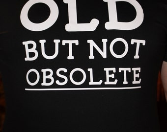 OLD but not Obsolete shirt