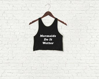 Mermaids Do It Wetter - Womens Crop Top Tank