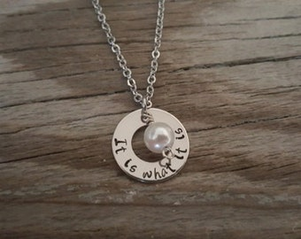 Hand Stamped It Is What It Is Necklace - Gift - Special Person Gift