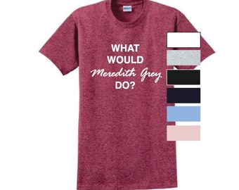 What would Meredith Grey do? T-Shirt Grey Yang you're my person seattle grace tgit greys shirt anatomy its a beautiful day to save lives