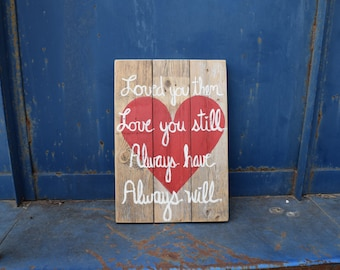 Loved You Then Love You Still Always Have Always Will Reclaimed Wood Pallet Sign; Wood Heart Sign; Valentine's Day Decor
