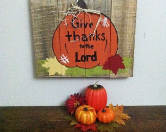 Fall Sign - Pumpkin Sign - Scripture Sign - Give Thanks to the Lord Sign - Saying -  Fall Decor - Custom - Hand Painted - Pallet Wood Sign