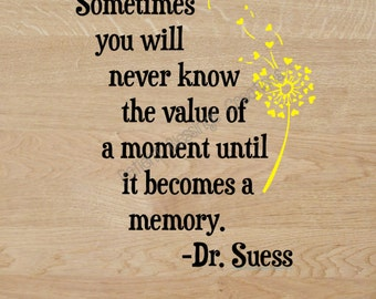 Sometimes you will never know the value of a moment until it becomes a memory Dr Suess SVG & DXF Cut Files