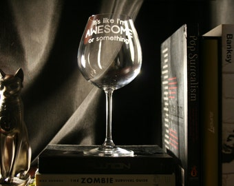 Etched Wine Glass.. It's Like Im Awesome or Something