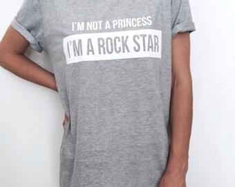 i'm not a princess i'm a rock star Tshirt Fashion funny slogan womens girls sassy cute gift ladies grunge punk tumblr