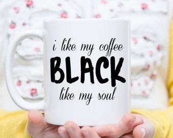 My Coffee Is Black Like My Soul Mug, I Like My Coffee Black Like My Soul, Funny Coffee Mug, Gift for Him Gift for Her, Funny Mug Coffee Gift