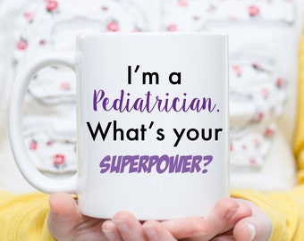 I'm a Pediatrician, What's Your Superpower?, Doctor Gift, Pediatrician Gift, Doctor Coffee Mug, Pediatrician Coffee Cup, Pediatrician Mug