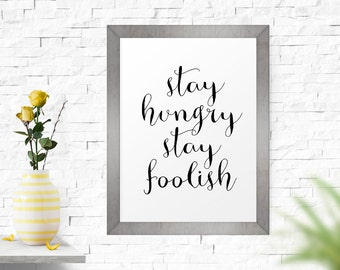 Printable Art, Stay Hungry Stay Foolish, Wall Art, Motivational Quote, Inspirational Art, Typography, Motivational Quote, Inspirational Art