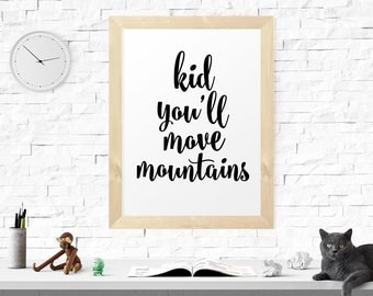 Inspirational Print, Kid You'll Move Mountains, Printable Art, Typography Art Print, Typography Poster, Inspirational Quote, Wall Art