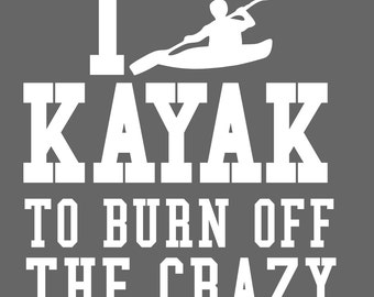Kayak to burn crazy iron on decal one or two colors