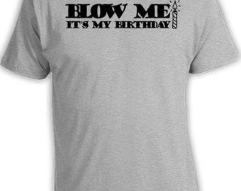Funny Birthday Shirt Birthday Gift Ideas For Him Funny Shirts For Men Birthday T Shirt Bday Gift Blow Me It's My Birthday Mens Tee DAT-309