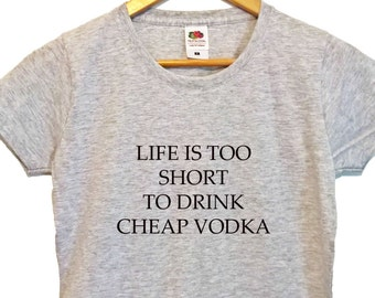 Funny t shirt vodka shirt life is too short to drink cheap vodka womens top tee graphic print funny top tee vodka t-shirt womens gifts tee