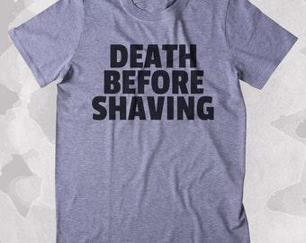 Death Before Shaving Shirt Funny Hipster Beard No Shave Clothing Tumblr T-shirt