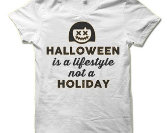 Halloween is a Lifestyle Not a Holiday T Shirt. Funny Halloween Gift.