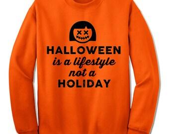 Halloween is a Lifestyle Not a Holiday Funny Halloween Sweatshirt. Halloween Gift.