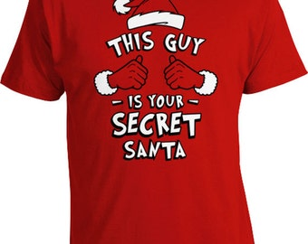 Funny Christmas Gifts This Guy Is Your Secret Santa Shirt Presents For Christmas T Shirt Holiday Present Xmas Gifts For Him Mens Tee TGW-637