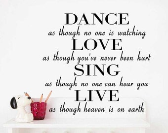 Dance As Though No One Is Watching Love As Though You've Never Been Hurt Sing As Though No One Can Hear You Live Wall Decal , Quote Sticker