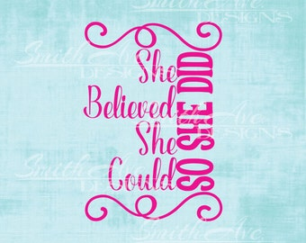 She Believed She Could So She Did, SVG File, Quote Cut File, Silhouette or Cricut File, Vinyl Cut File