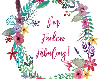 I'm F*cken Fabulous, Witty Printable Art Decor, Funny Inspirational Quotes Sign, Poster, Adult Humor, Instant Download, PDF