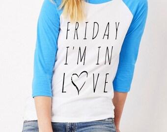 Friday I'm In Love UNISEX tri blend Baseball shirt screenprinted Mens Ladies