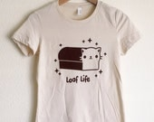 LOAF LIFE T-Shirt - Cat Bread Tee Shirt - (Available in Ladies sizes S, M, L, XL)