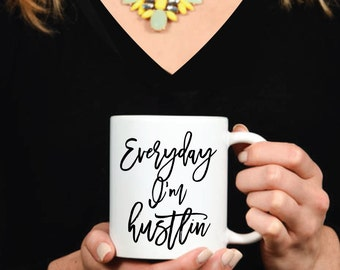 Everyday I'm Hustlin Mug - Inspirational - Coffee Mug - Tea - Gift - Work Mug - Boss - Office Decor - Hustle - Like a Boss