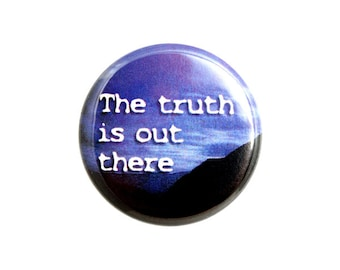 "The Truth is Out There Button, We are Not Alone Pin, Believe in Aliens,  1.25"" Button - G2-2"