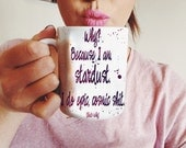 Stardust Coffee Mug - Positive Morning Quote - Uplifting, Inspiring Ceramic Tea Cup Any Color Custom Inspirational Phrase Gift