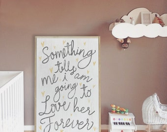Something Tells Me I am Going to Love Her Forever|Something Tells Me I'm Going To Love Him Forever| Boy Nursery Sign| Girl Nursery Sign