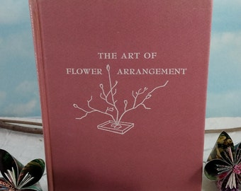 The Art of Flower Arrangement by Tatsuo Ishimoto Vintage 1947 Hardcover Book