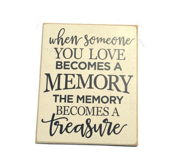 When Someone You Love Becomes A Memory That Memory Becomes A: Wooden Sign Memory Sign When Someone You Love Becomes A
