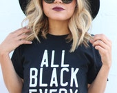FREE SHIPPING- All Black Everything Shirt, Choose Your Size, Style & Color (Put size in message to seller section)
