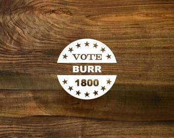 Decal - Vote Burr 1800 - Politics - Funny - Election of 1800 - Musicals - Gift - NYC - USA