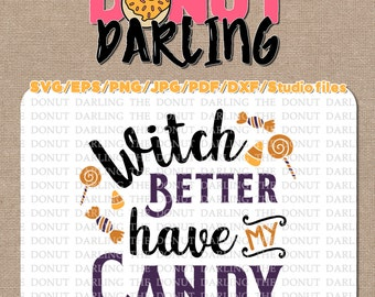 Instant Download: Witch Better Have My Candy, Halloween File Cutting Files  etc. svg / eps / pdf / dxf / png / jpg Halloween SVG