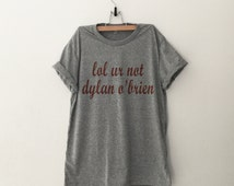 lol ur not dylan o'brien Funny T-Shirt T Shirt with sayings Tumblr T Shirt for Teens Teenage Girl Clothes Gifts Graphic Tee Women T-Shirts
