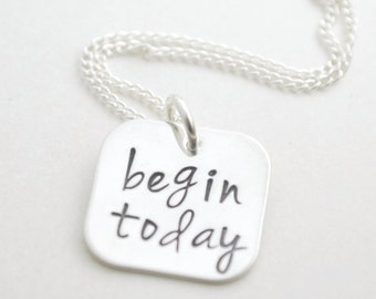 Inspirational Jewelry - Begin Today - Encouragement Necklace - Hand Stamped Sterling Silver Jewelry