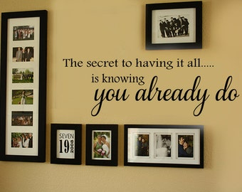 The Secret to having it all is knowing you already do - Family Wall Decal -  Vinyl Lettering 39+ Colors
