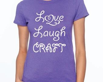 Love laugh craft, crafty shirt, craft shirt, birthday gift, craft tee, Christmas gift, gift for her