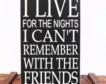 Wood sign - Friendship sign - I live for the nights I can't remember with the friends I'll never forget - distressed sign