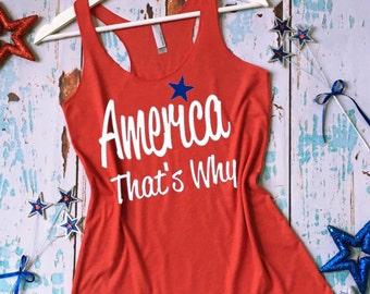 America That's Why Fourth of July Tank Top. 4th of July Shirt. 4th of July Patriotic Tee. Patriotic Tank Top.