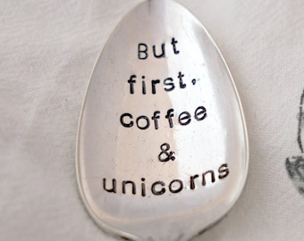 But First, Coffee & Unicorns, Stamped Spoon, Coffee Spoon, Coffee Gift, Gift for Friend, Gift for Family, Unicorn Gift, Unicorn Lover